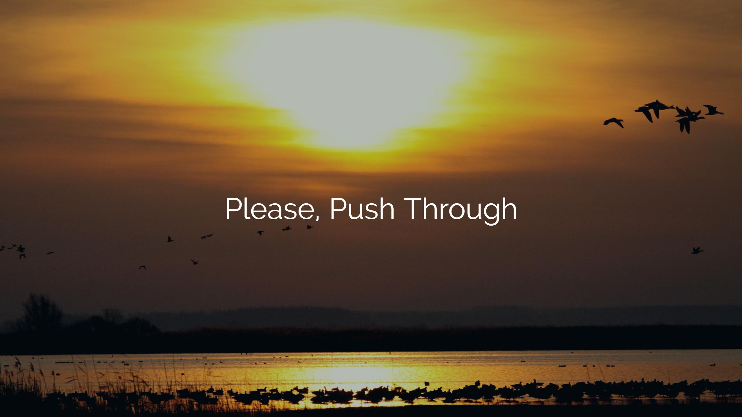 Please, Push Through