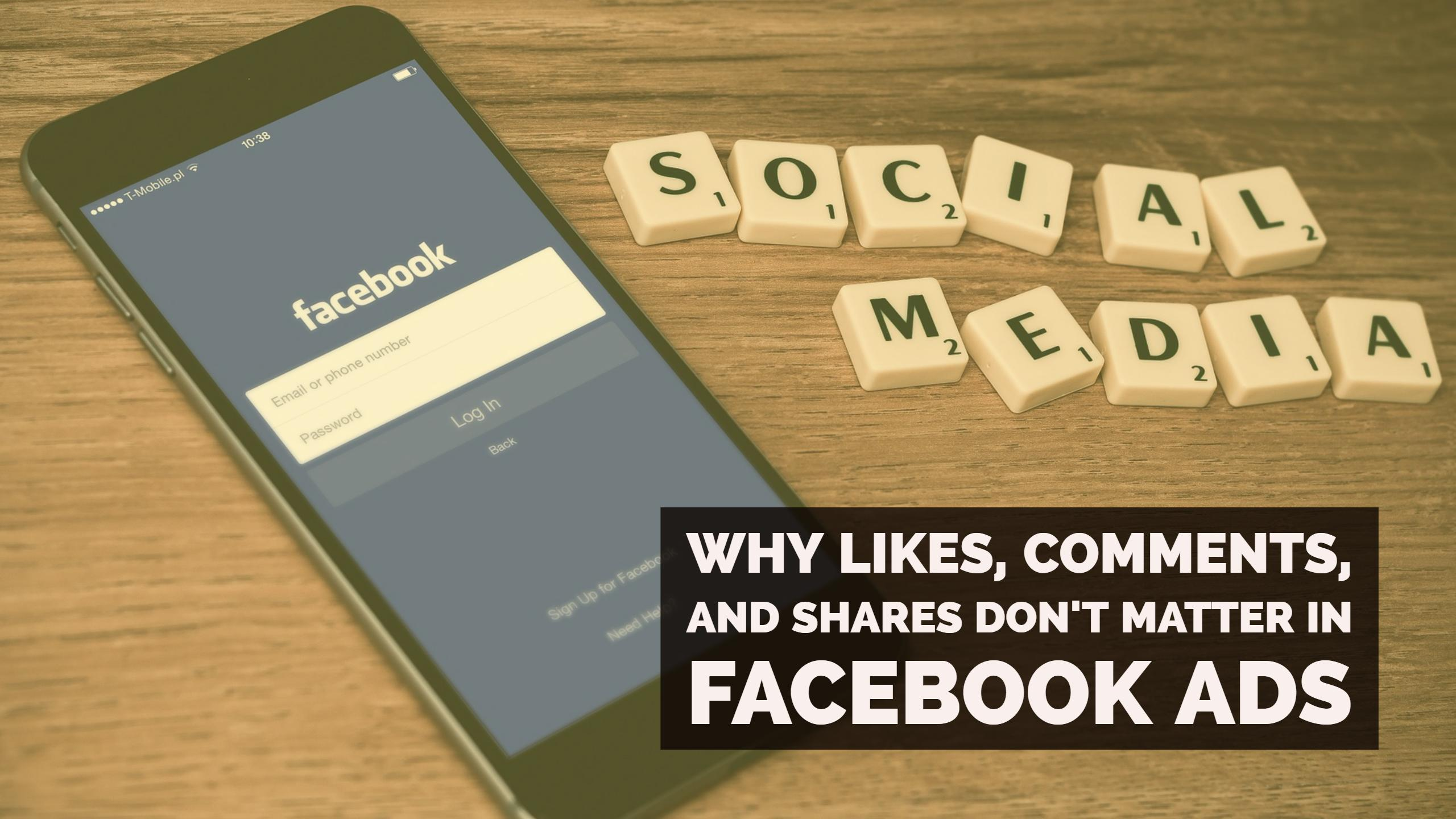 Why Likes, Comments, And Shares Don't Matter In Facebook Ads
